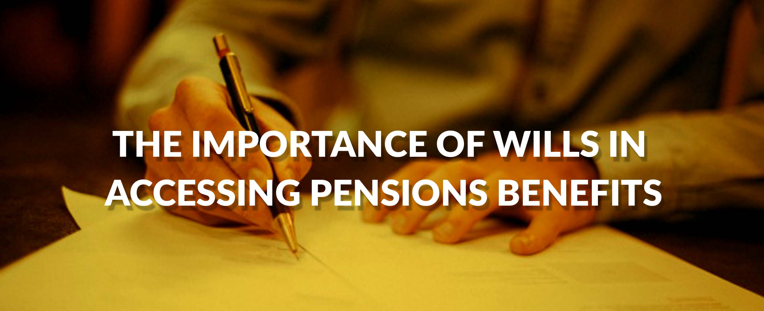 THE IMPORTANCE OF WILLS IN ACCESSING PENSIONS BENEFITS