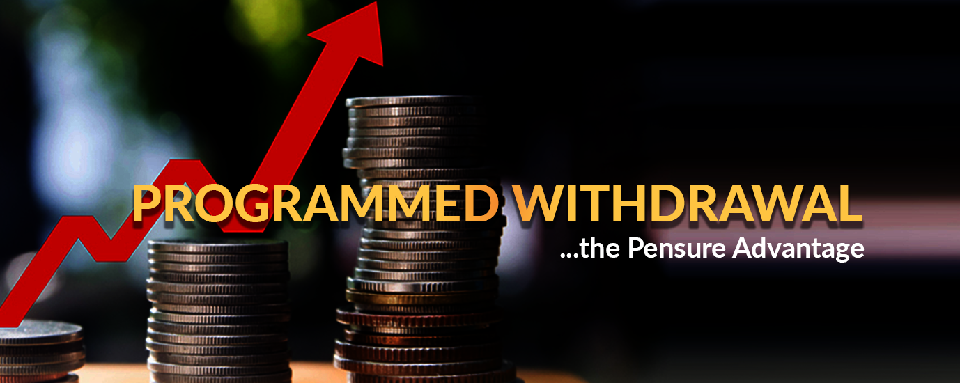 PROGRAMMED WITHDRAWAL – The Pensure Advantage