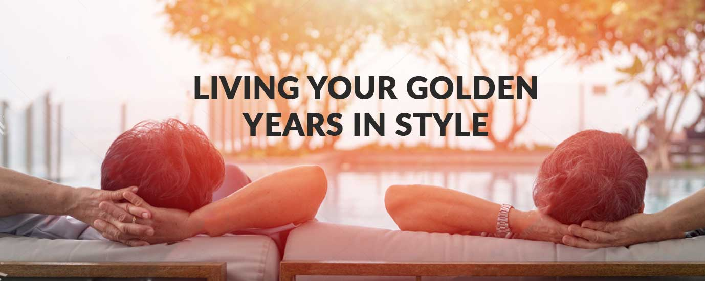 LIVING YOUR GOLDEN YEARS IN STYLE