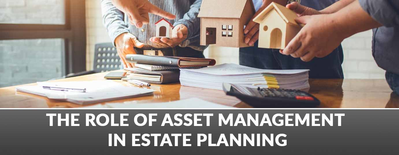 THE ROLE OF ASSET MANAGEMENT IN ESTATE PLANNING