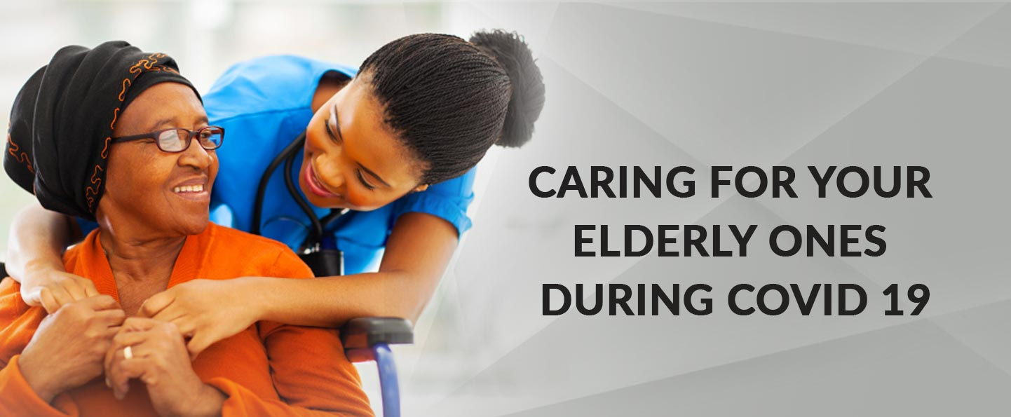 CARING FOR YOUR ELDERLY ONES DURING COVID-19