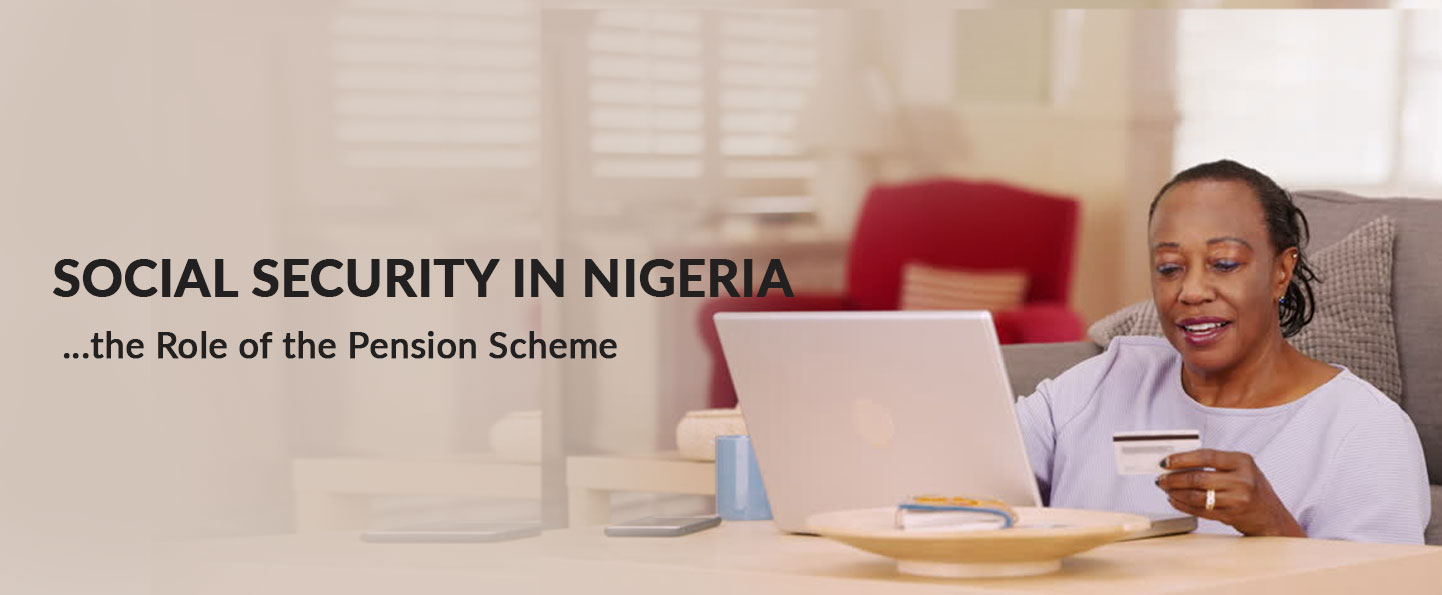 SOCIAL SECURITY IN NIGERIA…THE ROLE OF THE PENSION SCHEME